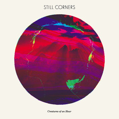 Still Corners『Creatures Of An Hour』